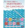 El Gran Libro De... Muestrario De Ganchillo: Má Envío Gratis