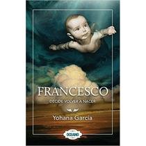 Libro Francesco Decide Volver A Nacer Yohana Garcia + Regalo