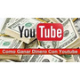 Como Ganar Dinero Con Youtube Excelente Guia