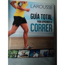 Guia Total Para Aprender A Correr. Larousse. Libro Usado