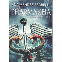 Livro Pharmakeia - O Assassino Da Saúde - Ana Mendez Ferrell