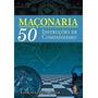 Maçonaria. 50 Instruções De Companheiro