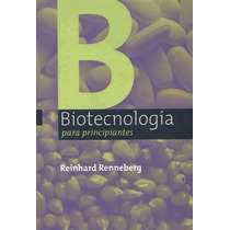 Libro: Biotecnología Para Principiantes - Reinhard R. - Pdf