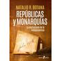 Repúblicas Y Monarquías - Natalio Botana - Ed. Edhasa
