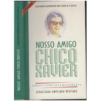 Nosso Amigo Chico Xavier - Mais Completa Biografia
