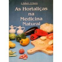Livro As Hortalicas Na Medicina Natural A Balbach D Boarim