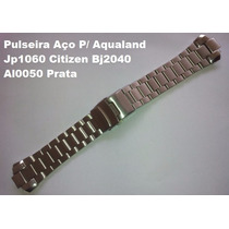 Pulseira Aço P/ Aqualand Jp1060 Citizen Bj2040 Al0050 Prata