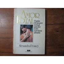 Amor Total Alexandra Penney Sexo Erotismo Casal Prazer