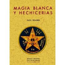 Magia Blanca Y Hechicerías; Paul Reader Envío Gratis