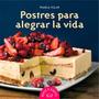 Postres Para Alegrar La Vida - Pamela Villar - V & R