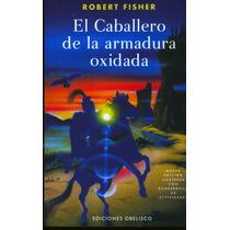 Libro El Caballero Armadura Oxidada - R. Fisher