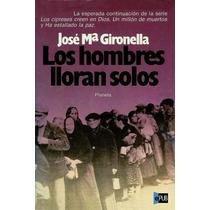 Los Hombres Lloran Solos - Jose Maria Gironella - Libro