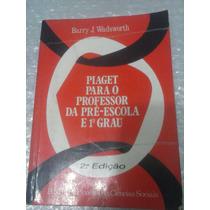 Piaget Para O Prfessor Da Pré-escola E 1º Grau-barry J. Wads