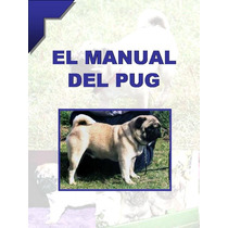 Manual Del Pug O Carlino + Regalos Conocelo Y Educalo ¡¡ Vmj