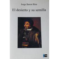 El Desierto Y Su Semilla - Jorge Baron Biza - Libro