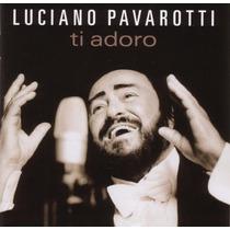 Luciano Pavarotti Ti Adoro Cd Argentina Opera Clasica Tenor