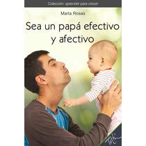 Sea Un Papa Efectivo Y Afectivo - Libro Dig