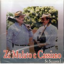 Cd Zé Mulato E Cassiano - Só Sucessos 1 - Novo***