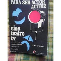 Para Ser Actor / Actriz Cine Teatro Tv Juan A. Valera