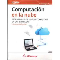 Computacion En La Nube - Luis Joyanes Aguilar / Alfaomega