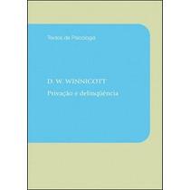 Livro Privação E Delinquência De D. Woods Winnicott - Novo