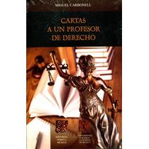 Cartas A Un Profesor De Derecho - Miguel Carbonell