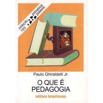 Livro O Que É Pedagogia Paulo Ghiraldelli Jr.