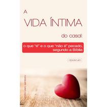Livro A Vida Íntima Do Casal: O Que É E O Que Não É Pecado À