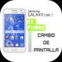 Cambio De Pantalla Samsung Core 2