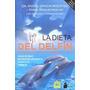 La Dieta Del Delfin: Dieta Organica Y Estilo De Vida Inspi