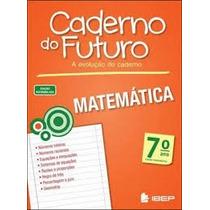 Caderno Do Futuro - Matematica 7ª Ano