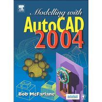 Modelling With Autocad 2004. Bob Mcfarlane