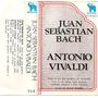 Juan Sebastian Bach - Antonio Vivaldi - Casette