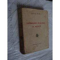 Libro Antiguoa Año 1927 , Los Grandes Problemas De Mexico ,