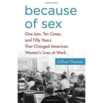 Libro Because Of Sex: One Law, Ten Cases, And Fifty Years Th