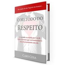 O Método Do Respeito + Como Conquistar Um Homem + 15 Brindes