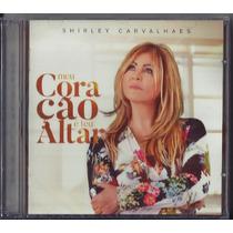 Cd Shirley Carvalhaes - Meu Coração É Teu Altar [original]