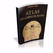 Atlas Do Corpo Humano - Medicina E Saúde. ( E-book Pdf )