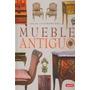Atlas Ilustrado Del Mueble Antiguo; Varios Auto Envío Gratis