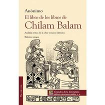 El Libro De Los Libros Del Chilam Balam Anónimo