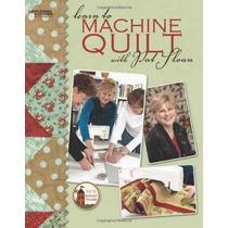 Aprender A Máquina Edredón Con Pat Sloan (leisure Arts # 459
