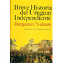 Breve Historia Del Uruguay Independiente - Nahum<br><strong class='ch-price reputation-tooltip-price'>$ 490<sup>00</sup></strong>