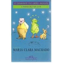 O Diamante Do Grao Mogol Camaleao Na Lua - Maria Clara Macha