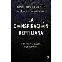 La Conspiracion Reptiliana Y Otras Verdades Que Ignoras