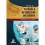 Tratado De Nutrição E Metabolismo Em Cirurgia - Campos