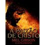 Livro: A Paixão De Cristo Mel Gibson E A Filosofia