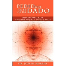 Libro Pedid Que Ya Se Os Ha Dado: Meditaciones Para Adquirir