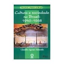 Cultura E Sociedade No Brasil 1940-1968 2aed - Claudio Aguia
