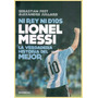 Lionel Messi Ni Rey Ni Dios - La Historia Del Mejor