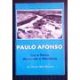 Paulo Afonso Luz E Força Movendo O Nordeste